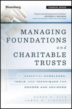 James Lintott - Managing Foundations and Charitable Trusts. Essential Knowledge, Tools, and Techniques for Donors and Advisors