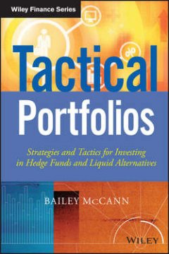 Bailey McCann - Tactical Portfolios. Strategies and Tactics for Investing in Hedge Funds and Liquid Alternatives