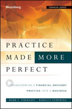 Rebecca Pomering - Practice Made (More) Perfect. Transforming a Financial Advisory Practice Into a Business