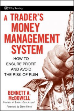 Bennett McDowell - A Trader's Money Management System. How to Ensure Profit and Avoid the Risk of Ruin