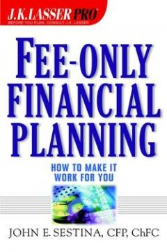 John Sestina - Fee-Only Financial Planning. How to Make It Work for You