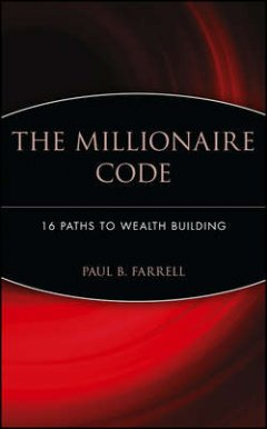 Paul Farrell - The Millionaire Code. 16 Paths to Wealth Building