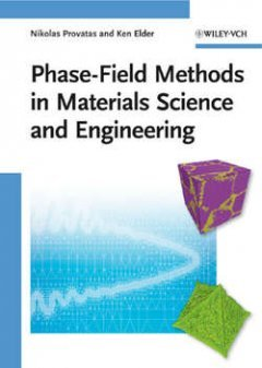 Provatas Nikolas - Phase-Field Methods in Materials Science and Engineering