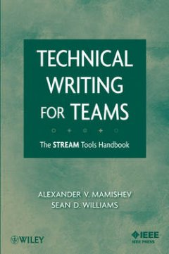 Mamishev Alexander - Technical Writing for Teams. The STREAM Tools Handbook