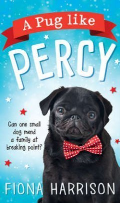 Fiona Harrison - A Pug Like Percy: A heartwarming tale for the whole family