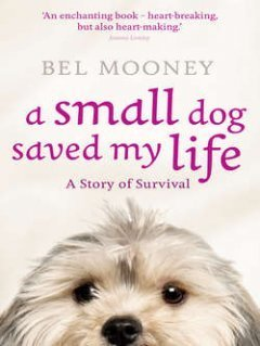 Bel Mooney - A Small Dog Saved My Life