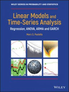 Marc Paolella - Linear Models and Time-Series Analysis. Regression, ANOVA, ARMA and GARCH