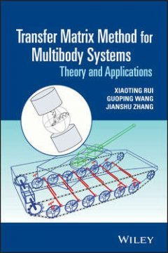 Xiaoting Rui - Transfer Matrix Method for Multibody Systems. Theory and Applications