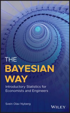 Svein Nyberg - The Bayesian Way: Introductory Statistics for Economists and Engineers