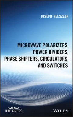 Joseph Helszajn - Microwave Polarizers, Power Dividers, Phase Shifters, Circulators, and Switches