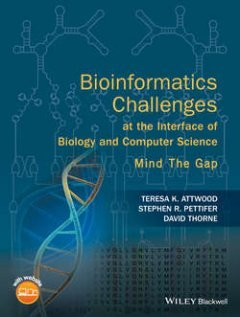Stephen Pettifer - Bioinformatics Challenges at the Interface of Biology and Computer Science. Mind the Gap