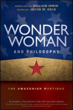 Jacob Held - Wonder Woman and Philosophy. The Amazonian Mystique