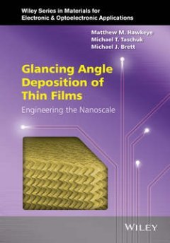 Michael Taschuk - Glancing Angle Deposition of Thin Films. Engineering the Nanoscale