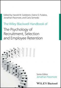 Elaine Pulakos - The Wiley Blackwell Handbook of the Psychology of Recruitment, Selection and Employee Retention