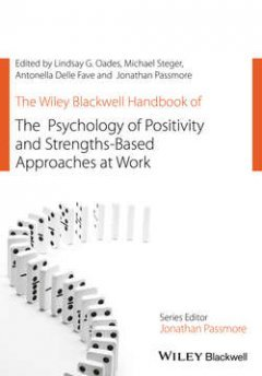Lindsay Oades - The Wiley Blackwell Handbook of the Psychology of Positivity and Strengths-Based Approaches at Work