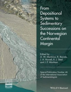 J. Howell - From Depositional Systems to Sedimentary Successions on the Norwegian Continental Margin (Special Publication 46 of the IAS)