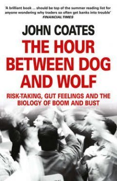 John Coates - The Hour Between Dog and Wolf: Risk-taking, Gut Feelings and  the Biology of Boom and Bust. читать онлайн или скачать