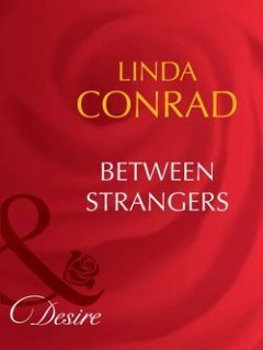 Linda Conrad - Between Strangers